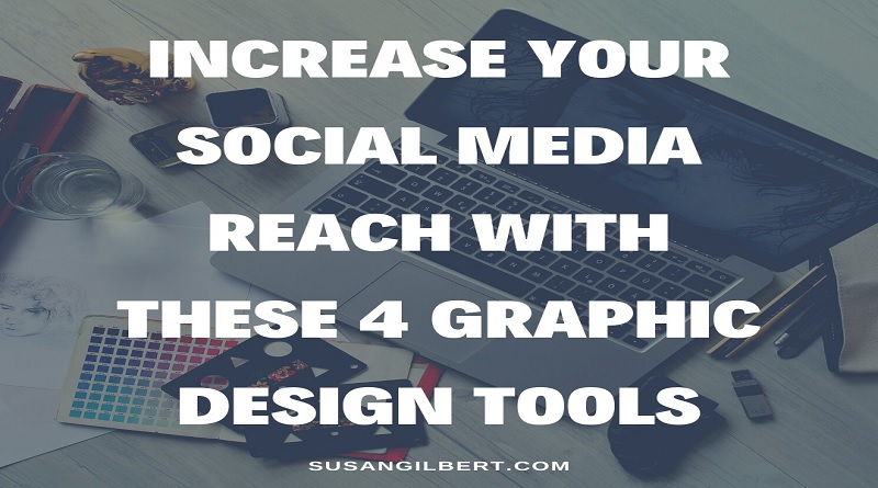 Increase Your Social Media Reach With These 4 Graphic Design Tools
