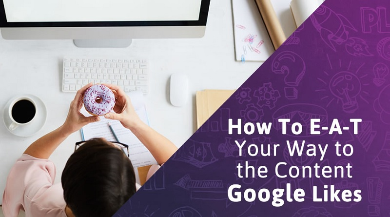 How To E-A-T Your Way to the Content Google Likes