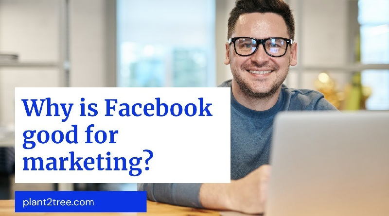 Why is Facebook good for marketing?